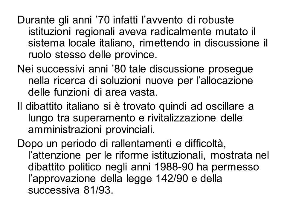 Durante gli anni '70 infatti l'avvento di robuste istituzioni regionali aveva radicalmente mutato il sistema locale italiano, rimettendo in discussione il ruolo stesso delle province.