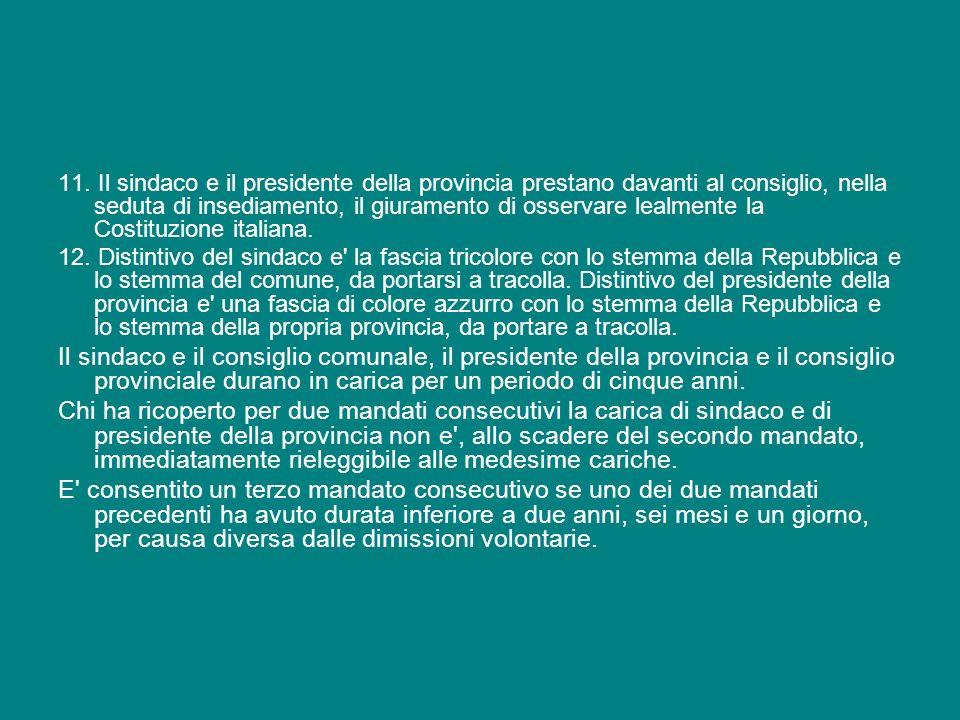 11. Il sindaco e il presidente della provincia prestano davanti al consiglio, nella seduta di insediamento, il giuramento di osservare lealmente la Costituzione italiana.