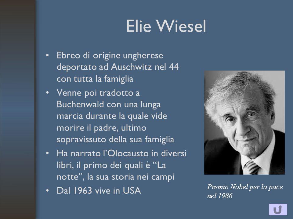 Elie Wiesel Ebreo di origine ungherese deportato ad Auschwitz nel 44 con tutta la famiglia.