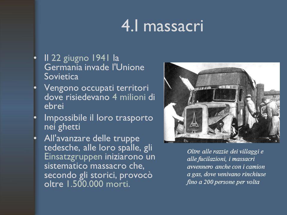 4.I massacri Il 22 giugno 1941 la Germania invade l Unione Sovietica