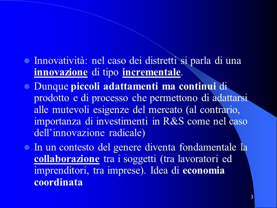 Innovatività: nel caso dei distretti si parla di una innovazione di tipo incrementale.
