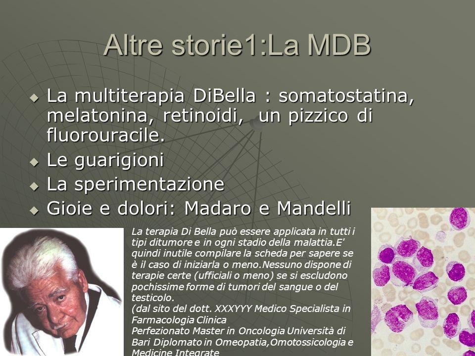 Altre storie1:La MDBLa multiterapia DiBella : somatostatina, melatonina, retinoidi, un pizzico di fluorouracile.