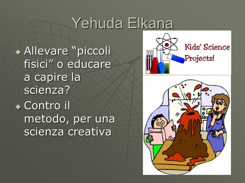 Yehuda Elkana Allevare piccoli fisici o educare a capire la scienza