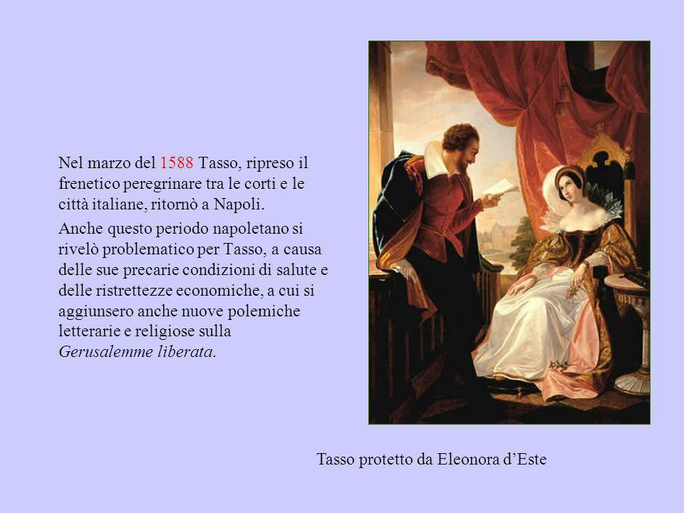 Nel marzo del 1588 Tasso, ripreso il frenetico peregrinare tra le corti e le città italiane, ritornò a Napoli.