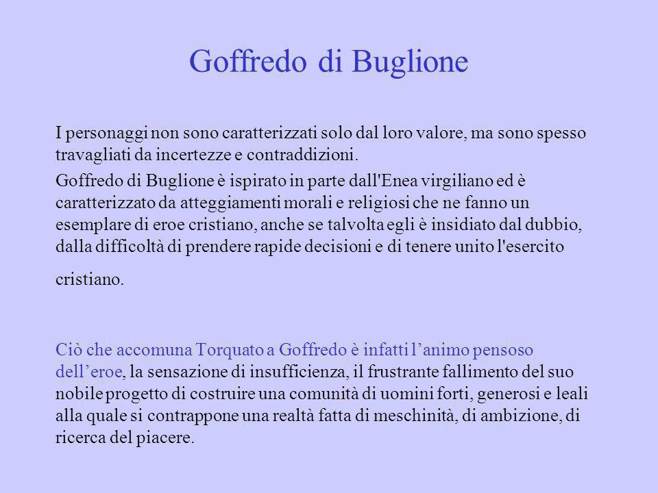 Goffredo di Buglione I personaggi non sono caratterizzati solo dal loro valore, ma sono spesso travagliati da incertezze e contraddizioni.