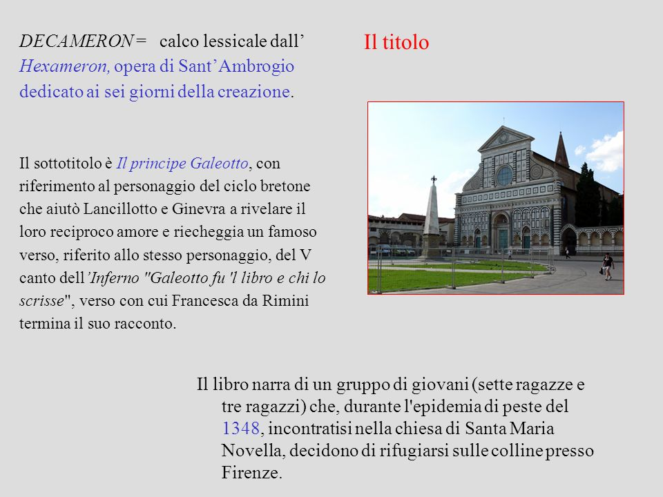 DECAMERON = calco lessicale dall' Hexameron, opera di Sant'Ambrogio dedicato ai sei giorni della creazione.