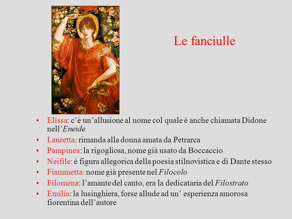 Le fanciulle Elissa: c'è un'allusione al nome col quale è anche chiamata Didone nell'Eneide. Lauretta: rimanda alla donna amata da Petrarca.