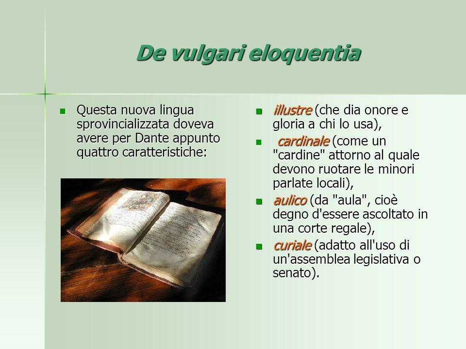 De vulgari eloquentia Questa nuova lingua sprovincializzata doveva avere per Dante appunto quattro caratteristiche: