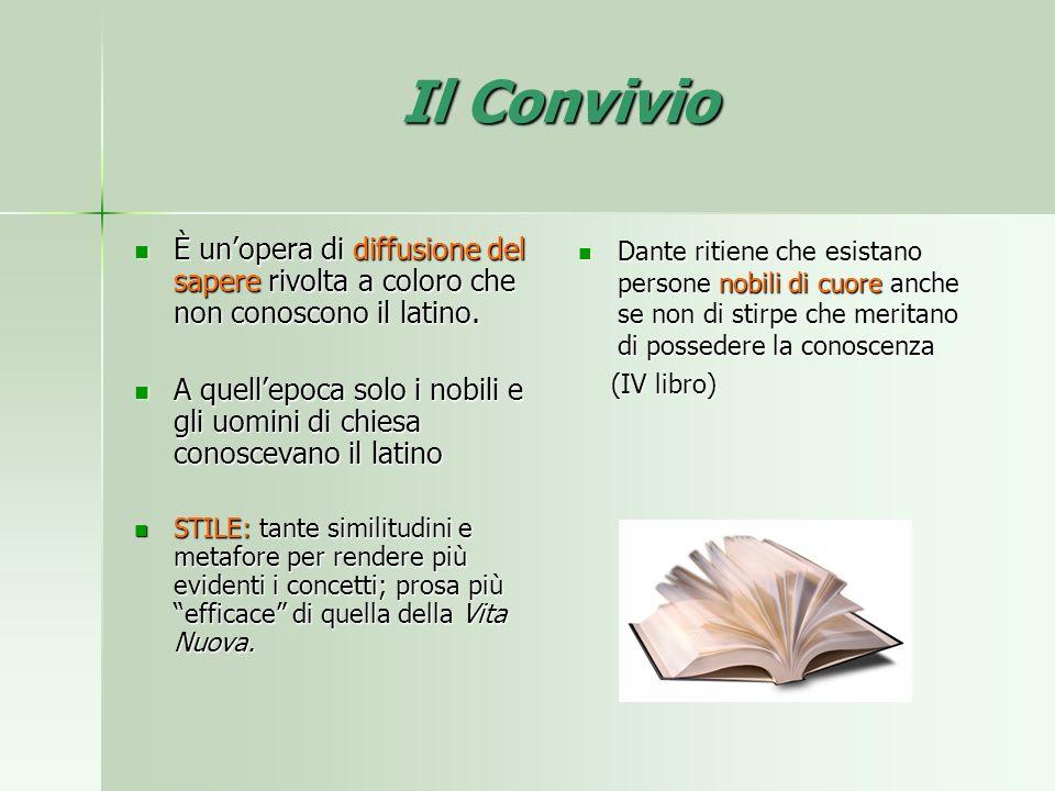 Il Convivio È un'opera di diffusione del sapere rivolta a coloro che non conoscono il latino.
