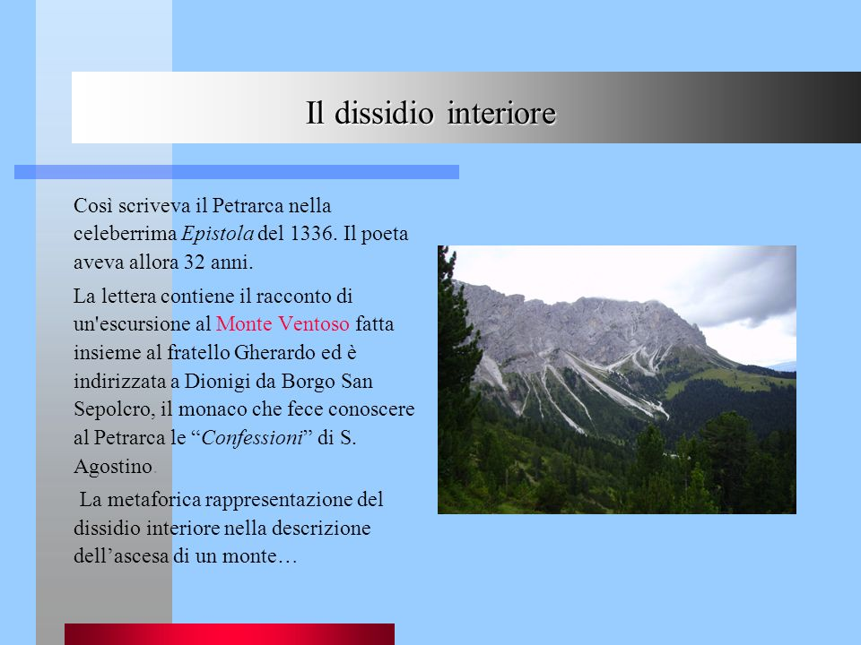 Il dissidio interiore Così scriveva il Petrarca nella celeberrima Epistola del 1336. Il poeta aveva allora 32 anni.