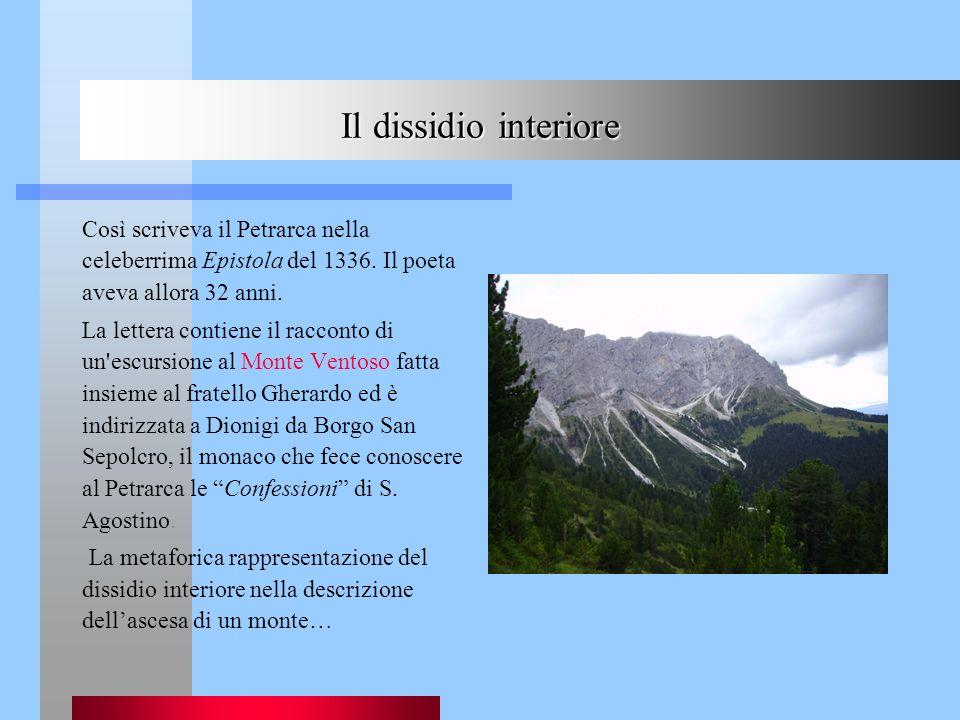 Il dissidio interioreCosì scriveva il Petrarca nella celeberrima Epistola del 1336. Il poeta aveva allora 32 anni.