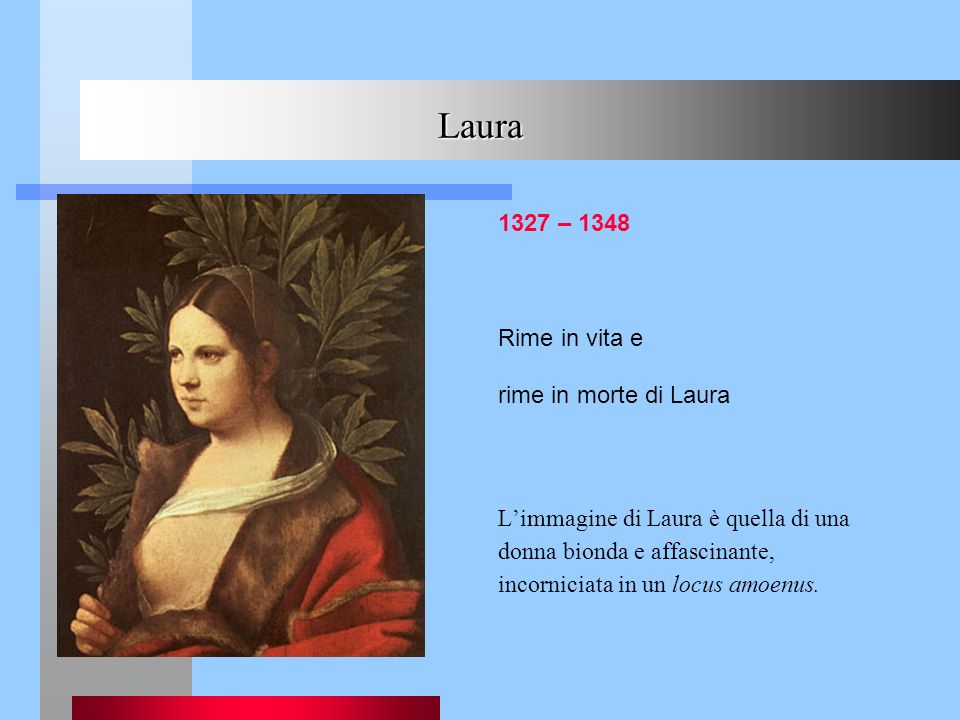 Laura 1327 – 1348 Rime in vita e rime in morte di Laura