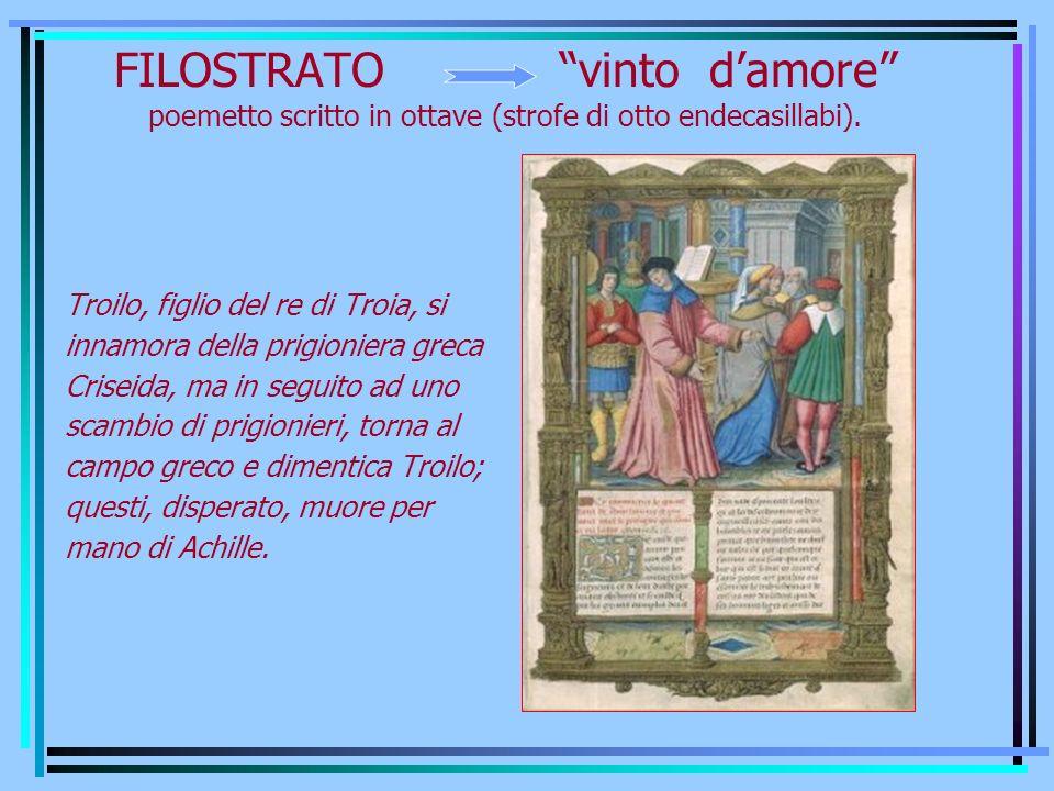 FILOSTRATO vinto d'amore poemetto scritto in ottave (strofe di otto endecasillabi).
