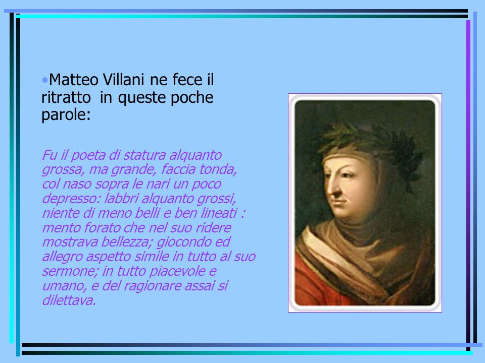Matteo Villani ne fece il ritratto in queste poche parole: