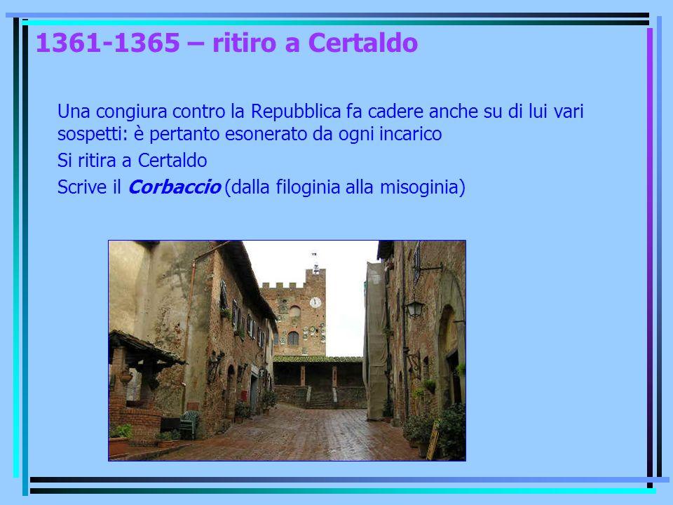 1361-1365 – ritiro a Certaldo Una congiura contro la Repubblica fa cadere anche su di lui vari sospetti: è pertanto esonerato da ogni incarico.