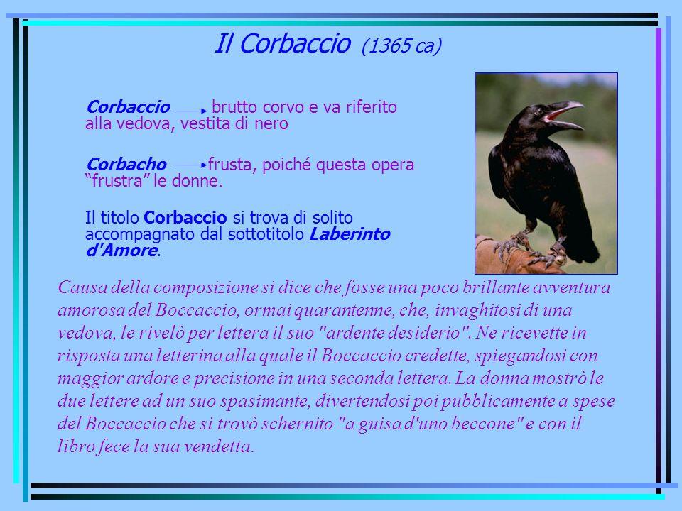 Il Corbaccio (1365 ca) Corbaccio brutto corvo e va riferito alla vedova, vestita di nero.