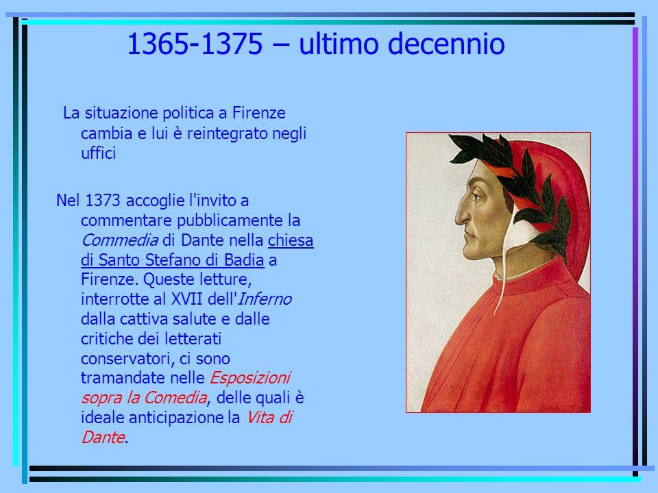 1365-1375 – ultimo decennio La situazione politica a Firenze cambia e lui è reintegrato negli uffici.