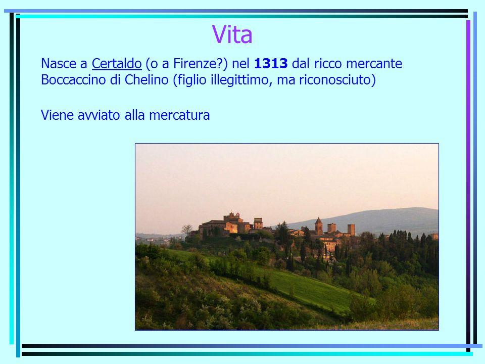 Vita Nasce a Certaldo (o a Firenze ) nel 1313 dal ricco mercante Boccaccino di Chelino (figlio illegittimo, ma riconosciuto)