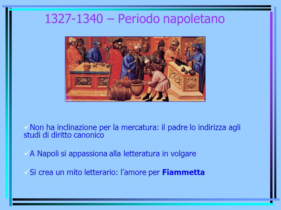 1327-1340 – Periodo napoletano Non ha inclinazione per la mercatura: il padre lo indirizza agli studi di diritto canonico.