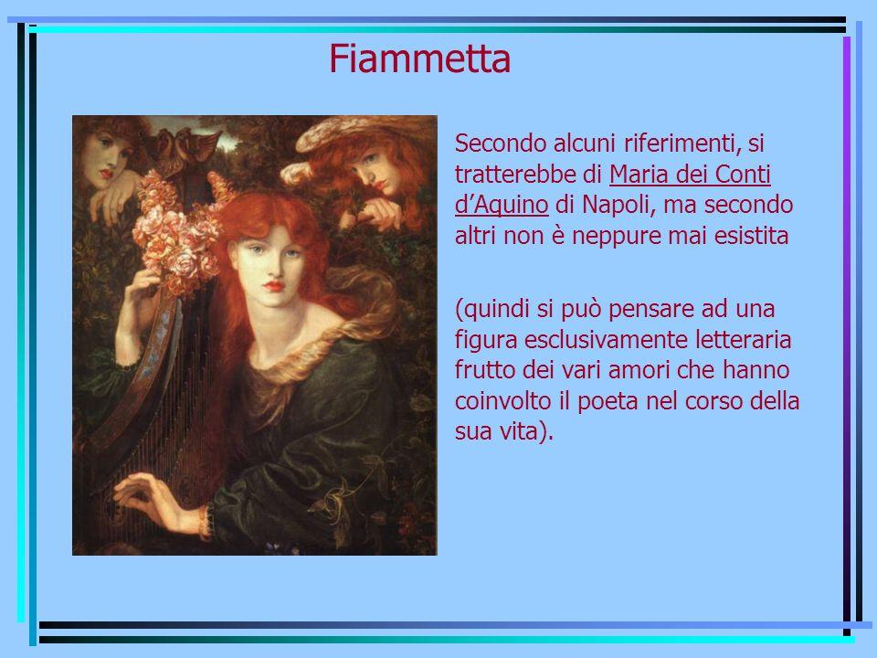 Fiammetta Secondo alcuni riferimenti, si tratterebbe di Maria dei Conti d'Aquino di Napoli, ma secondo altri non è neppure mai esistita.