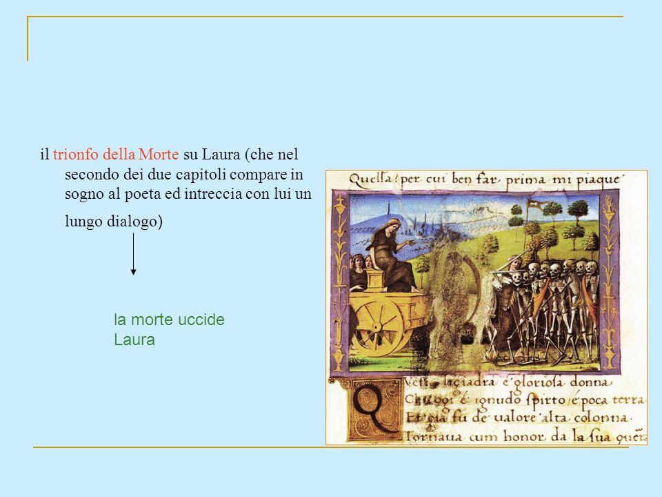 il trionfo della Morte su Laura (che nel secondo dei due capitoli compare in sogno al poeta ed intreccia con lui un lungo dialogo)