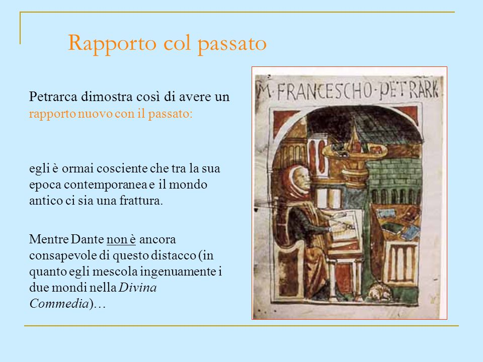 Rapporto col passato Petrarca dimostra così di avere un rapporto nuovo con il passato: