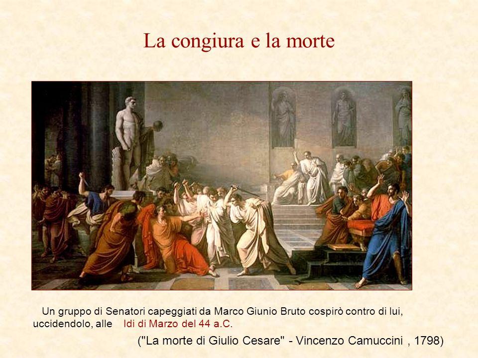 La congiura e la morte Un gruppo di Senatori capeggiati da Marco Giunio Bruto cospirò contro di lui, uccidendolo, alle Idi di Marzo del 44 a.C.