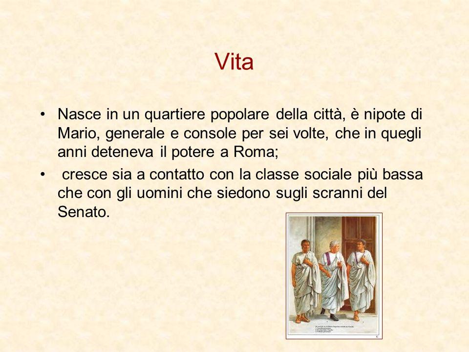 Vita Nasce in un quartiere popolare della città, è nipote di Mario, generale e console per sei volte, che in quegli anni deteneva il potere a Roma;