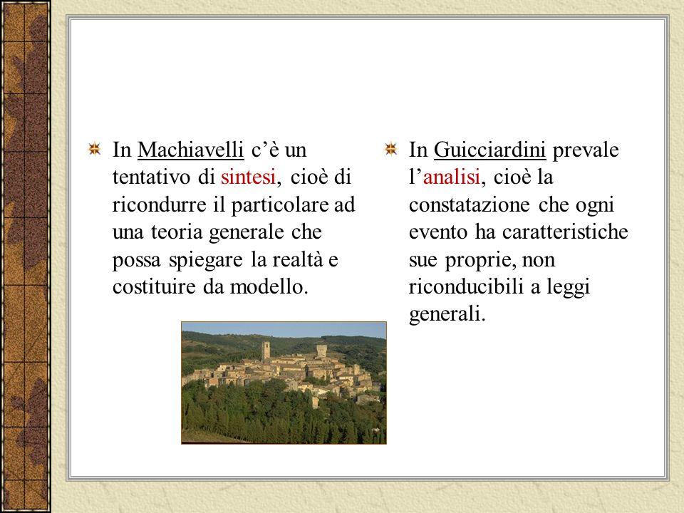 In Machiavelli c'è un tentativo di sintesi, cioè di ricondurre il particolare ad una teoria generale che possa spiegare la realtà e costituire da modello.