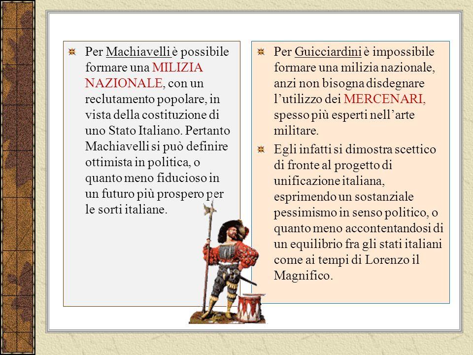 Per Machiavelli è possibile formare una MILIZIA NAZIONALE, con un reclutamento popolare, in vista della costituzione di uno Stato Italiano. Pertanto Machiavelli si può definire ottimista in politica, o quanto meno fiducioso in un futuro più prospero per le sorti italiane.