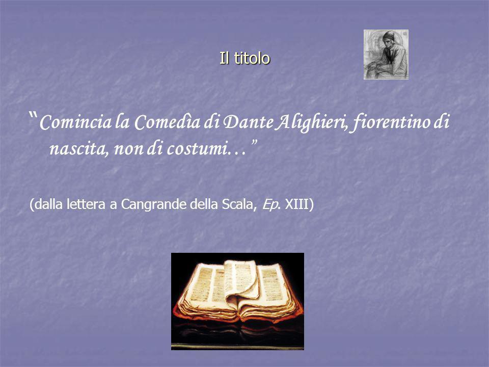 Il titolo Comincia la Comedìa di Dante Alighieri, fiorentino di nascita, non di costumi… (dalla lettera a Cangrande della Scala, Ep.