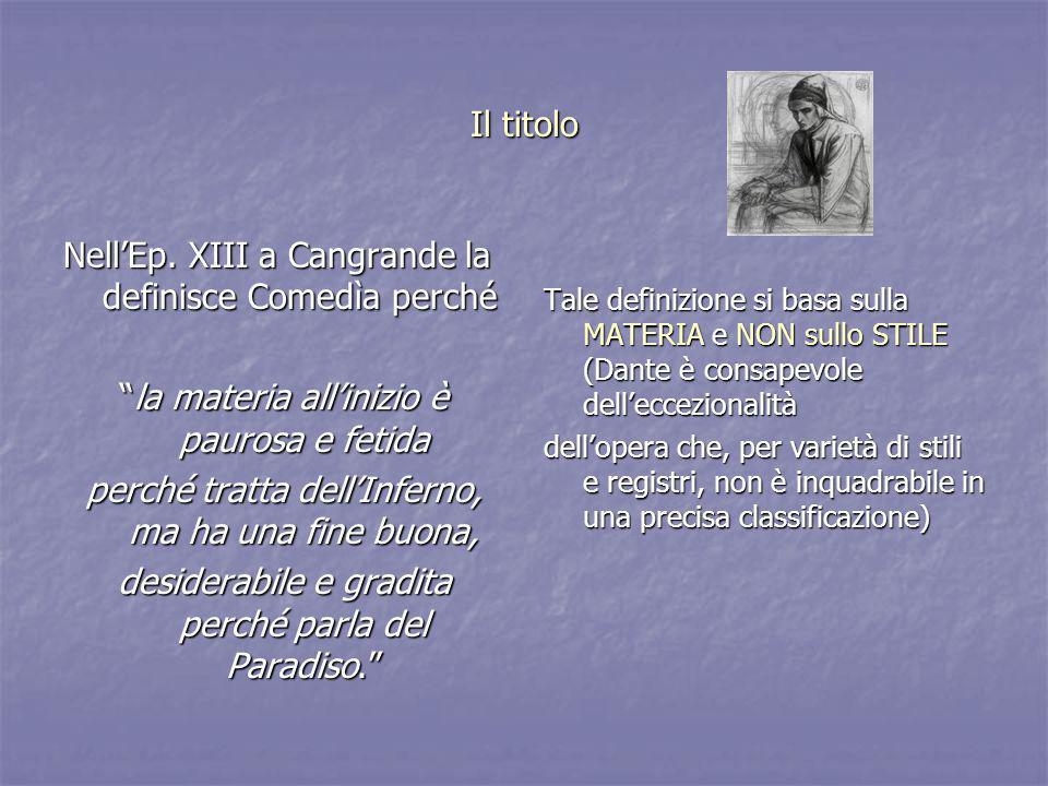 Nell'Ep. XIII a Cangrande la definisce Comedìa perché