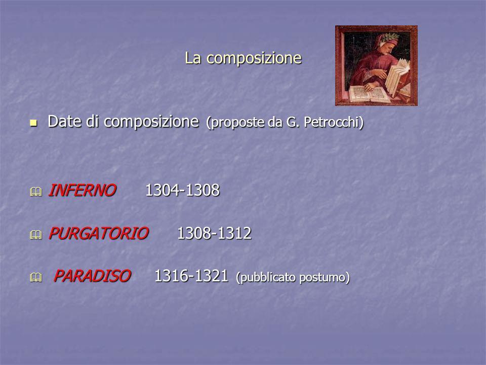 La composizione Date di composizione (proposte da G. Petrocchi) INFERNO 1304-1308. PURGATORIO 1308-1312.