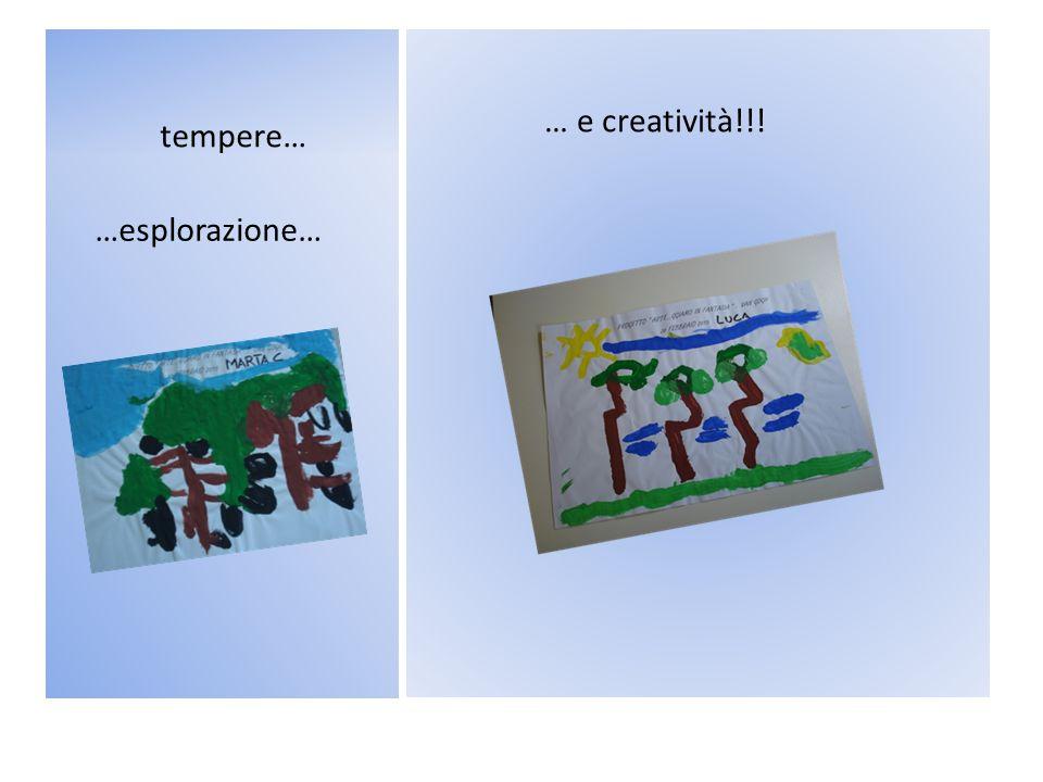 tempere… … e creatività!!! …esplorazione…