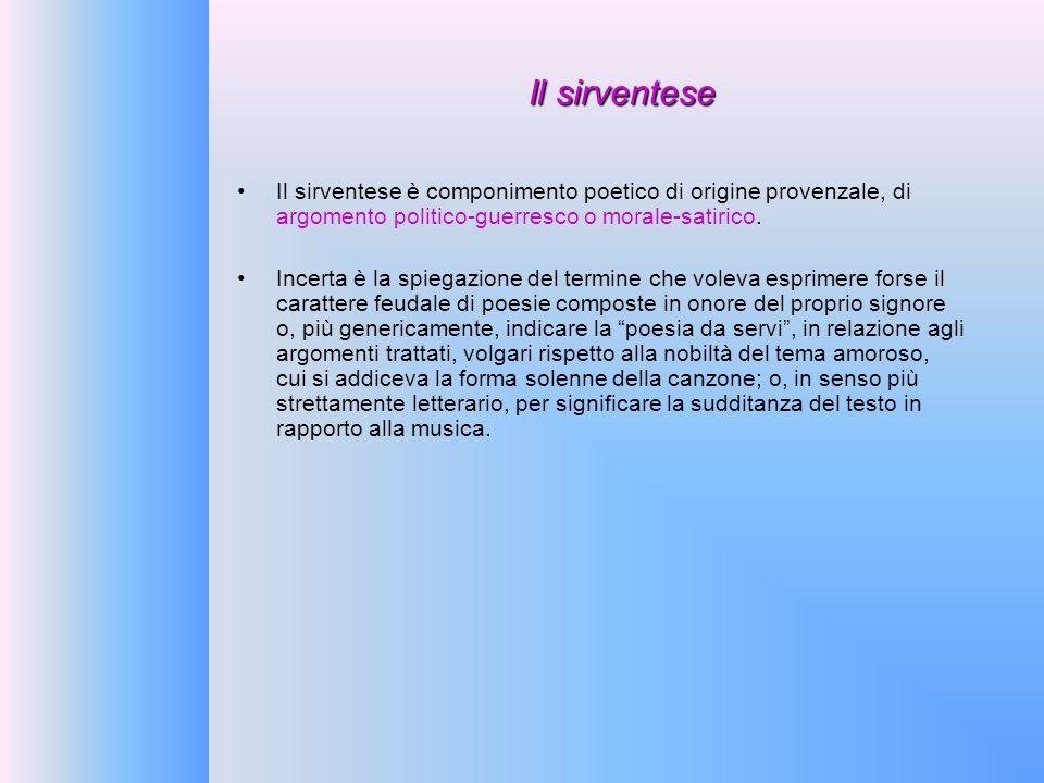 Il sirventese Il sirventese è componimento poetico di origine provenzale, di argomento politico-guerresco o morale-satirico.
