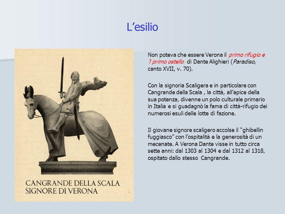 L'esilio Non poteva che essere Verona il primo rifugio e 'l primo ostello di Dante Alighieri (Paradiso, canto XVII, v. 70).