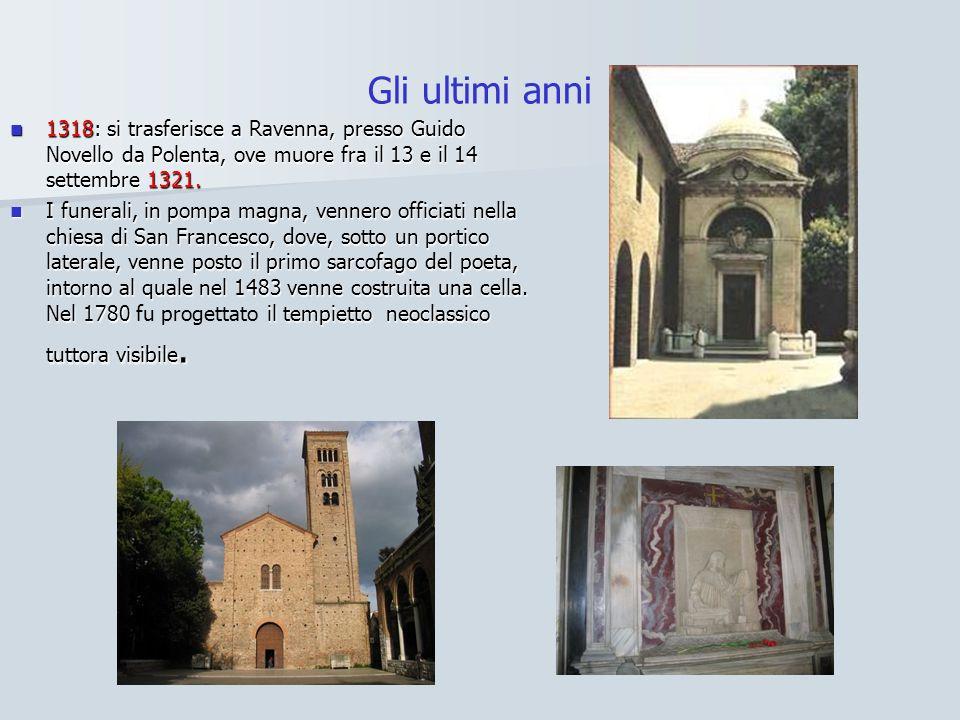 Gli ultimi anni 1318: si trasferisce a Ravenna, presso Guido Novello da Polenta, ove muore fra il 13 e il 14 settembre 1321.