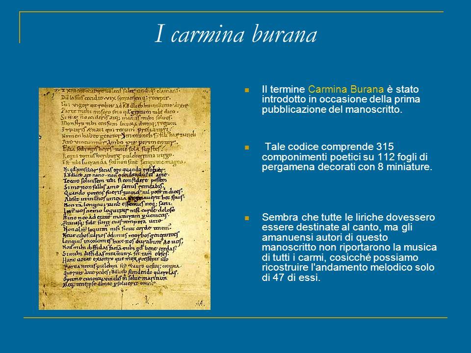 I carmina burana Il termine Carmina Burana è stato introdotto in occasione della prima pubblicazione del manoscritto.