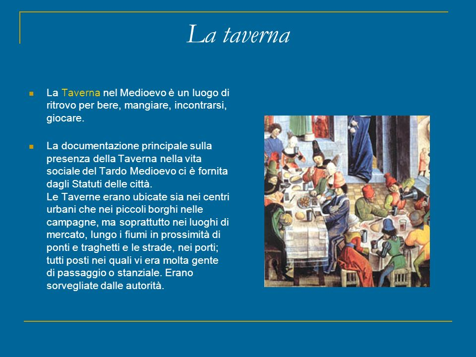 La tavernaLa Taverna nel Medioevo è un luogo di ritrovo per bere, mangiare, incontrarsi, giocare.