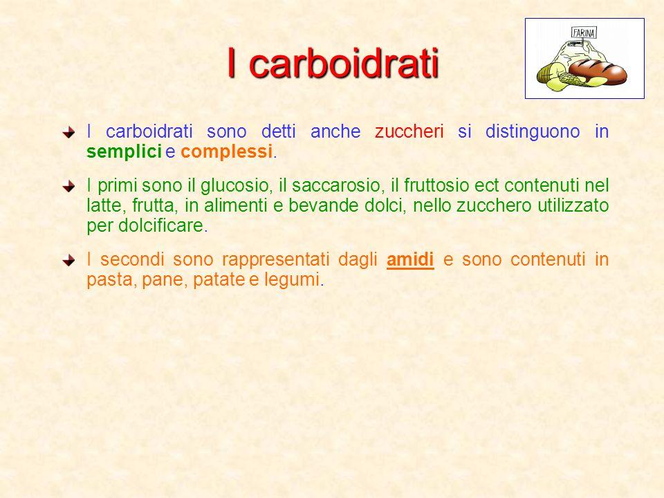 I carboidrati I carboidrati sono detti anche zuccheri si distinguono in semplici e complessi.