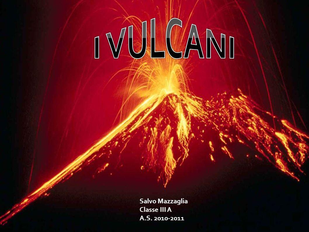 I VULCANI Salvo Mazzaglia Classe III A A.S. 2010-2011