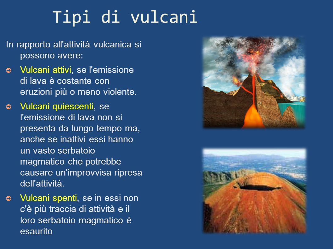 Tipi di vulcani In rapporto all attività vulcanica si possono avere: