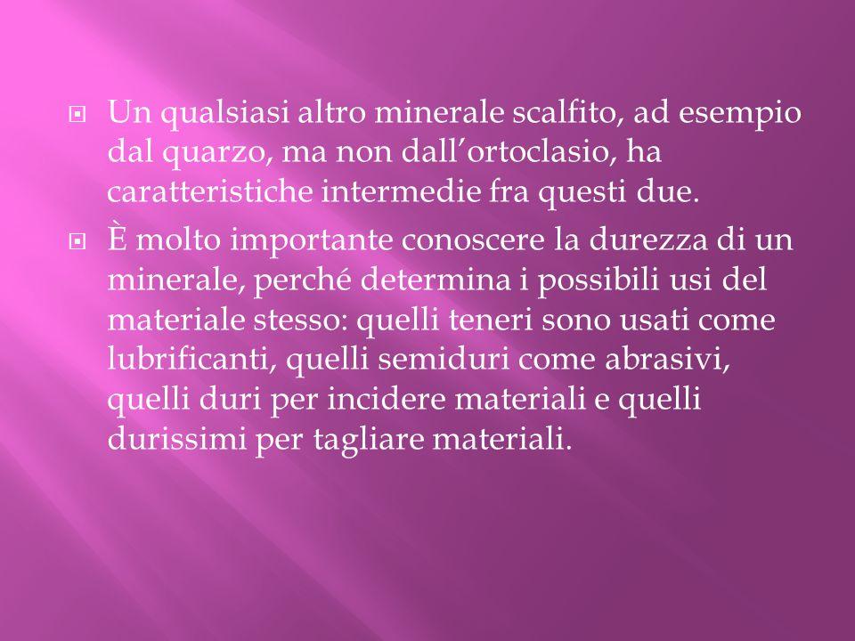 Un qualsiasi altro minerale scalfito, ad esempio dal quarzo, ma non dall'ortoclasio, ha caratteristiche intermedie fra questi due.