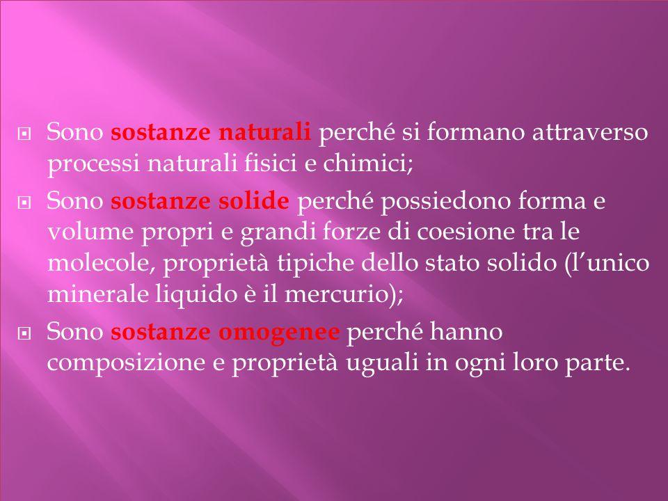 Sono sostanze naturali perché si formano attraverso processi naturali fisici e chimici;