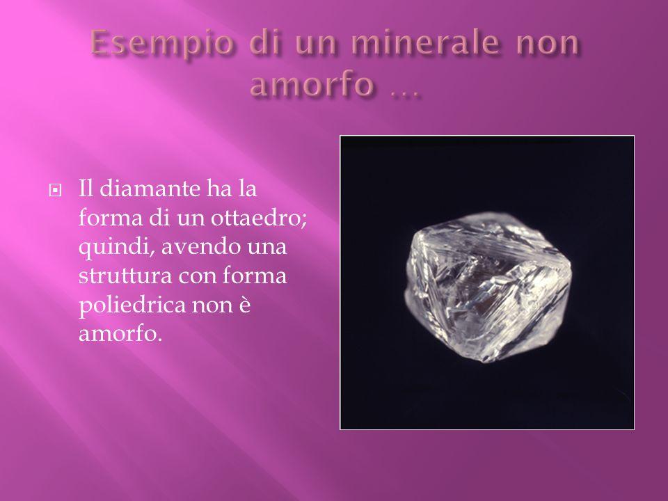 Esempio di un minerale non amorfo …