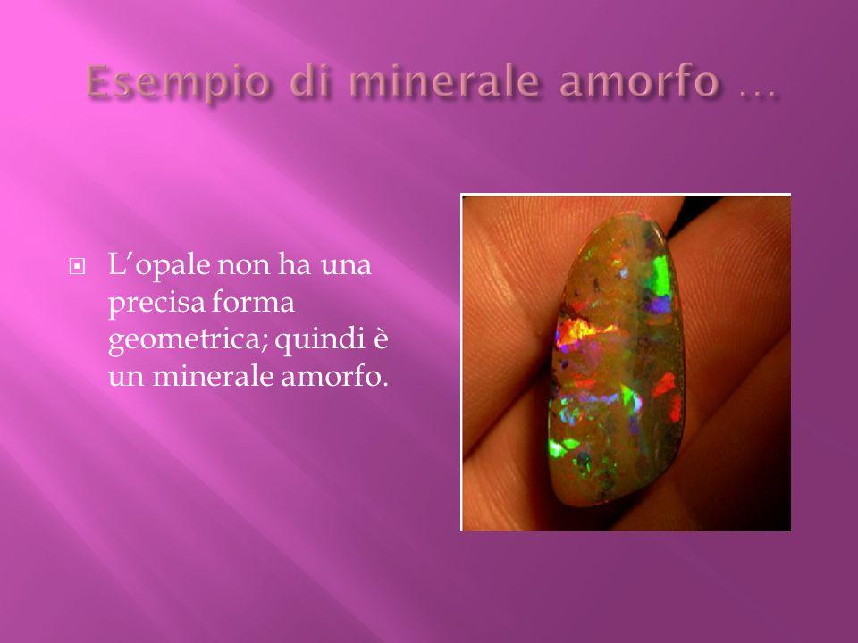 Esempio di minerale amorfo …