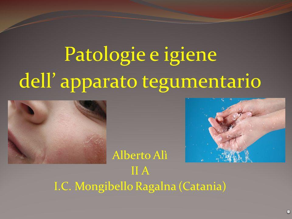 . Patologie e igiene dell' apparato tegumentario Alberto Alì II A