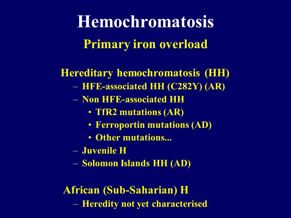 Hemochromatosis Primary iron overload Hereditary hemochromatosis (HH)