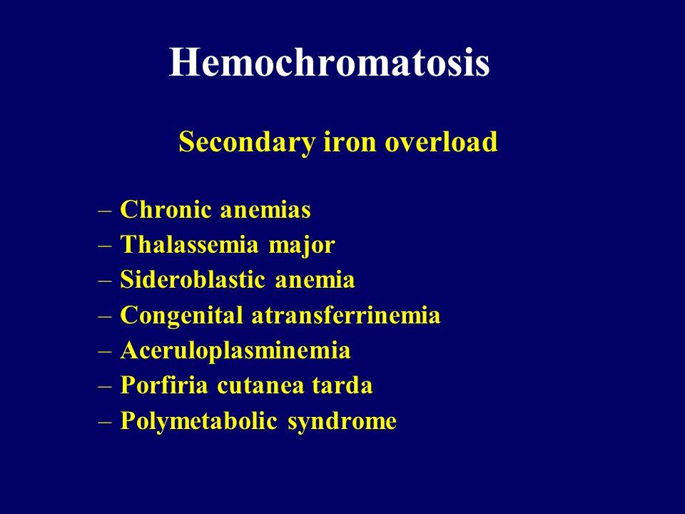Hemochromatosis Secondary iron overload Chronic anemias