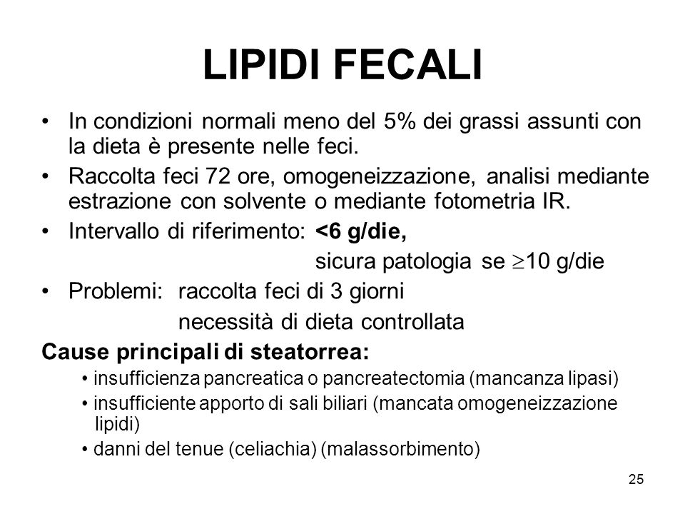 LIPIDI FECALI In condizioni normali meno del 5% dei grassi assunti con la dieta è presente nelle feci.